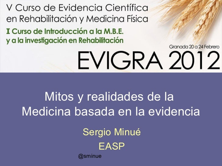 Mitos y realidades de laMedicina basada en la evidencia          Sergio Minué             EASP         @sminue
