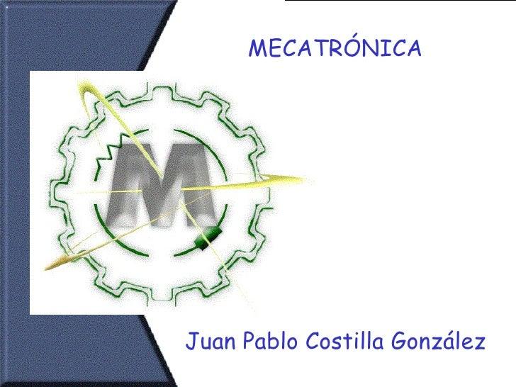 MECATRÓNICA Juan Pablo Costilla González
