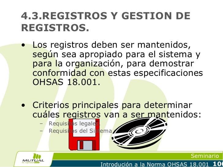 4.3.REGISTROS Y GESTION DEREGISTROS.• Los registros deben ser mantenidos,  según sea apropiado para el sistema y  para la ...