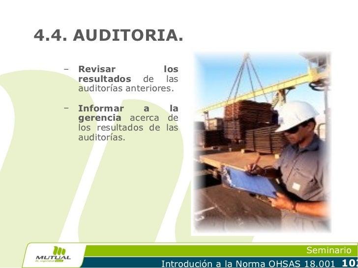 4.4. AUDITORIA.  –   Revisar             los      resultados de las      auditorías anteriores.  –   Informar      a    la...