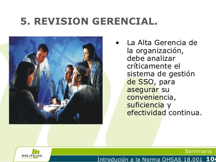 5. REVISION GERENCIAL.                 •   La Alta Gerencia de                     la organización,                     de...