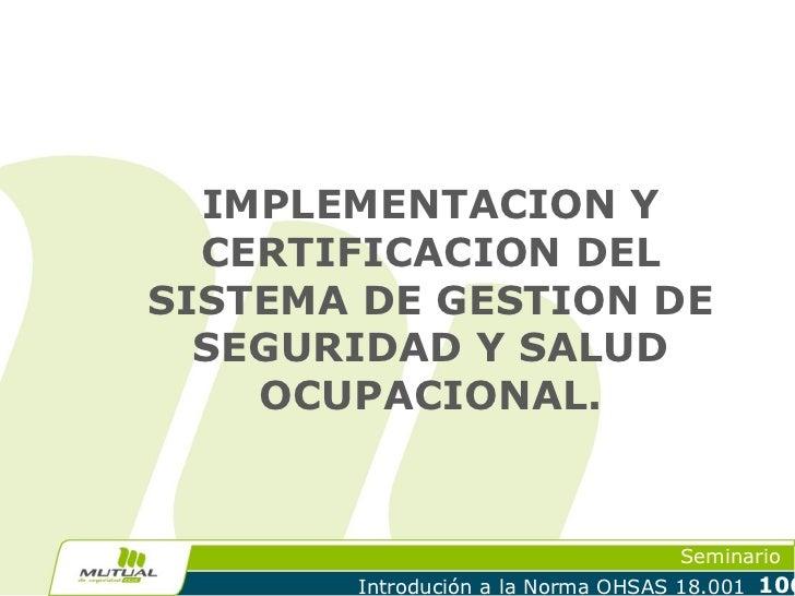 IMPLEMENTACION Y  CERTIFICACION DELSISTEMA DE GESTION DE  SEGURIDAD Y SALUD    OCUPACIONAL.                               ...
