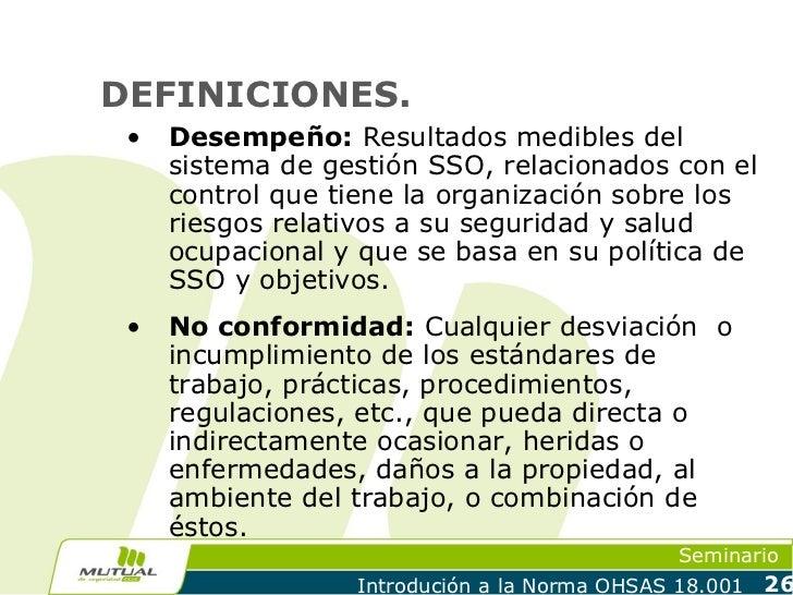 DEFINICIONES. •   Desempeño: Resultados medibles del     sistema de gestión SSO, relacionados con el     control que tiene...