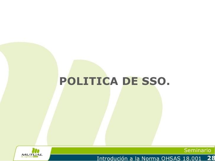 POLITICA DE SSO.                                  Seminario     Introdución a la Norma OHSAS 18.001   28