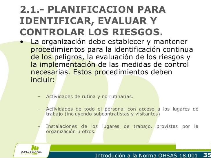 2.1.- PLANIFICACION PARAIDENTIFICAR, EVALUAR YCONTROLAR LOS RIESGOS.•   La organización debe establecer y mantener    proc...