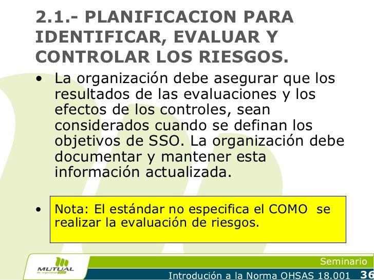 2.1.- PLANIFICACION PARAIDENTIFICAR, EVALUAR YCONTROLAR LOS RIESGOS.• La organización debe asegurar que los  resultados de...