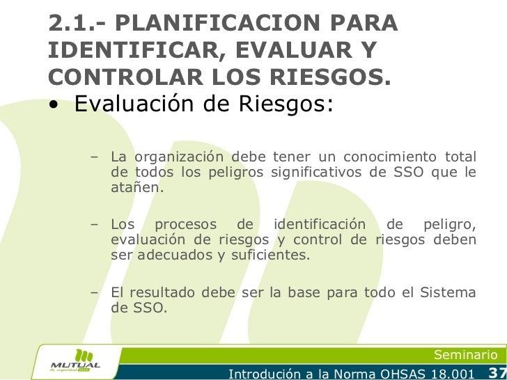 2.1.- PLANIFICACION PARAIDENTIFICAR, EVALUAR YCONTROLAR LOS RIESGOS.• Evaluación de Riesgos:  – La organización debe tener...