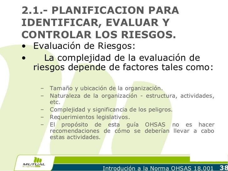 2.1.- PLANIFICACION PARAIDENTIFICAR, EVALUAR YCONTROLAR LOS RIESGOS.• Evaluación de Riesgos:•    La complejidad de la eval...