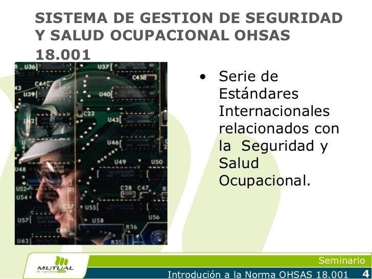 SISTEMA DE GESTION DE SEGURIDADY SALUD OCUPACIONAL OHSAS18.001                   • Serie de                     Estándares...