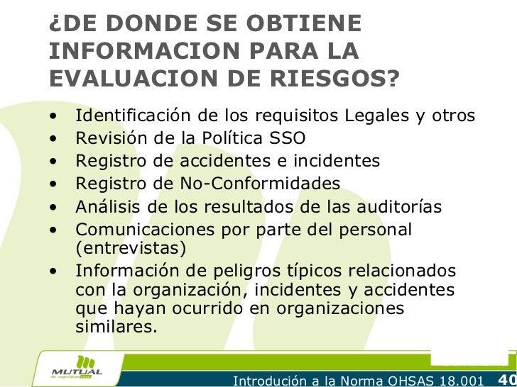 ¿DE DONDE SE OBTIENEINFORMACION PARA LAEVALUACION DE RIESGOS?•   Identificación de los requisitos Legales y otros•   Revis...