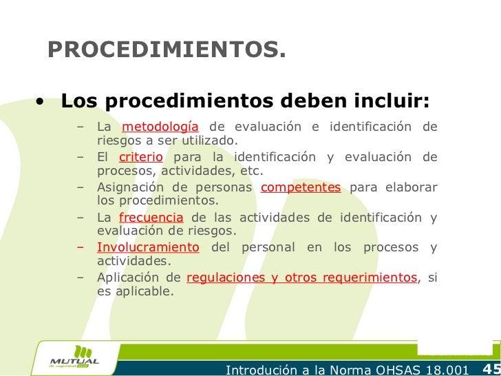 PROCEDIMIENTOS.• Los procedimientos deben incluir:   –   La metodología de evaluación e identificación de       riesgos a ...
