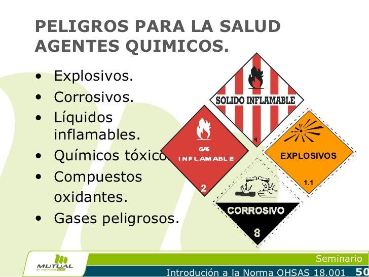 PELIGROS PARA LA SALUDAGENTES QUIMICOS.• Explosivos.• Corrosivos.• Líquidos  inflamables.                        4• Químic...