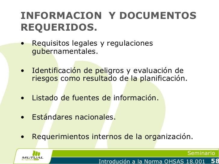 INFORMACION Y DOCUMENTOSREQUERIDOS.•   Requisitos legales y regulaciones    gubernamentales.•   Identificación de peligros...