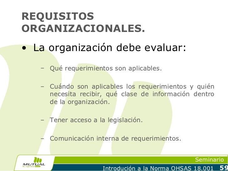 REQUISITOSORGANIZACIONALES.• La organización debe evaluar:   – Qué requerimientos son aplicables.   – Cuándo son aplicable...