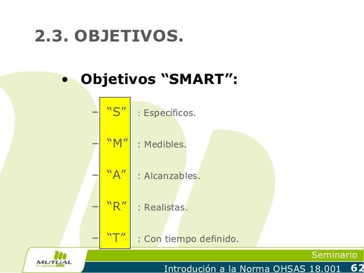 "2.3. OBJETIVOS.  • Objetivos ""SMART"":     – ""S""   : Específicos.     – ""M""   : Medibles.     – ""A""   : Alcanzables.     – ..."
