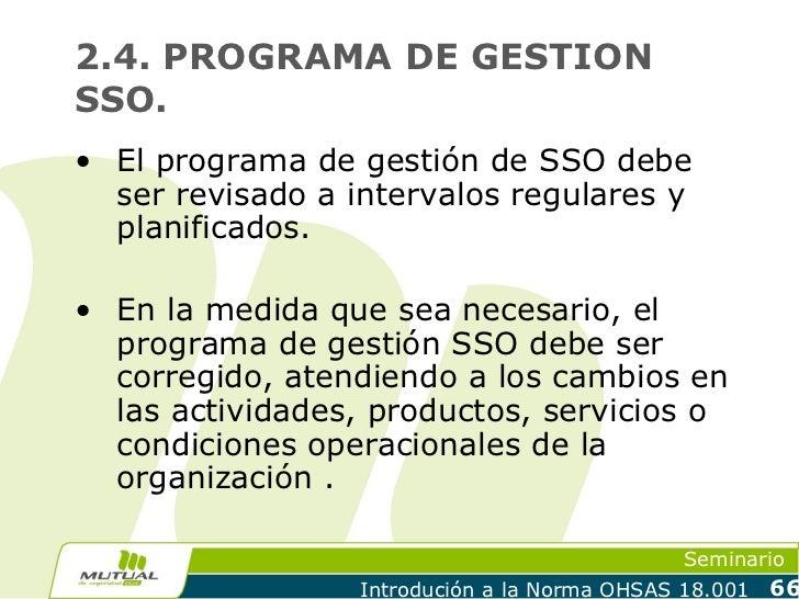 2.4. PROGRAMA DE GESTIONSSO.• El programa de gestión de SSO debe  ser revisado a intervalos regulares y  planificados.• En...