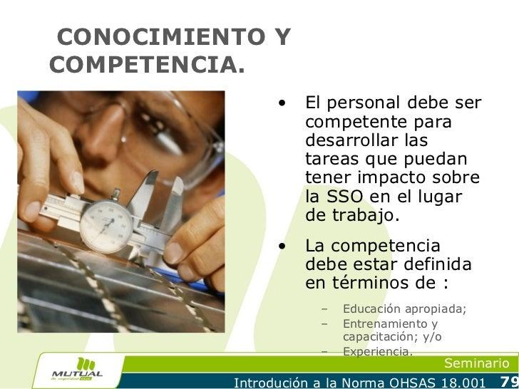 CONOCIMIENTO YCOMPETENCIA.                •   El personal debe ser                    competente para                    d...
