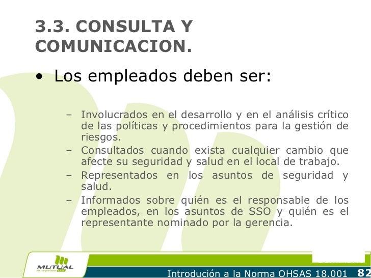 3.3. CONSULTA YCOMUNICACION.• Los empleados deben ser:   – Involucrados en el desarrollo y en el análisis crítico     de l...
