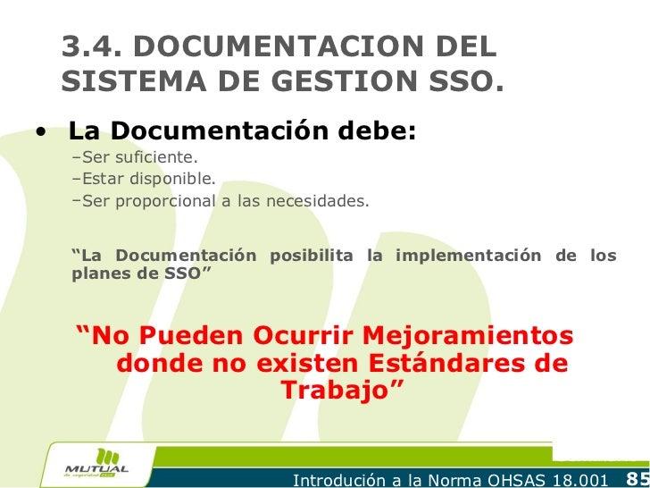 3.4. DOCUMENTACION DEL SISTEMA DE GESTION SSO.• La Documentación debe:  –Ser suficiente.  –Estar disponible.  –Ser proporc...