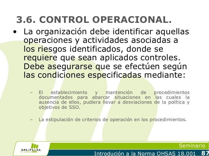 3.6. CONTROL OPERACIONAL.• La organización debe identificar aquellas  operaciones y actividades asociadas a  los riesgos i...