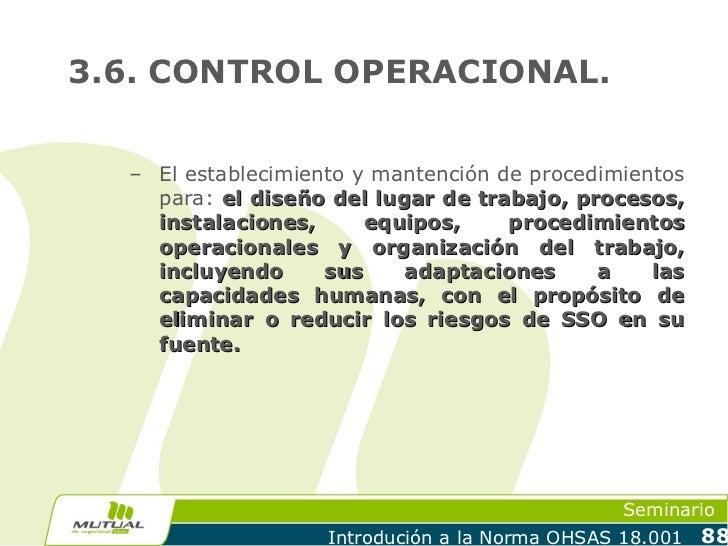 3.6. CONTROL OPERACIONAL.  – El establecimiento y mantención de procedimientos    para: el diseño del lugar de trabajo, pr...