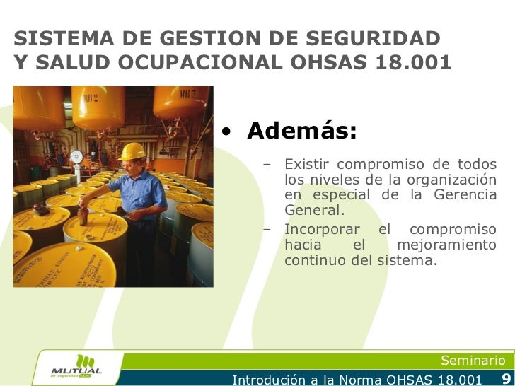 SISTEMA DE GESTION DE SEGURIDADY SALUD OCUPACIONAL OHSAS 18.001               • Además:                   – Existir compro...