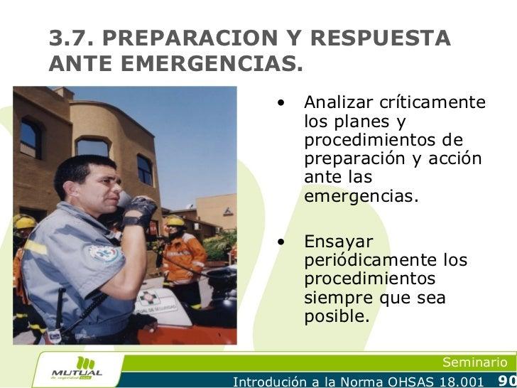 3.7. PREPARACION Y RESPUESTAANTE EMERGENCIAS.                  •   Analizar críticamente                      los planes y...