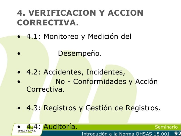 4. VERIFICACION Y ACCIONCORRECTIVA.• 4.1: Monitoreo y Medición del•          Desempeño.• 4.2: Accidentes, Incidentes,•    ...