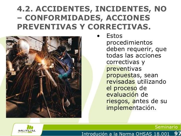 4.2. ACCIDENTES, INCIDENTES, NO– CONFORMIDADES, ACCIONESPREVENTIVAS Y CORRECTIVAS.                   •   Estos            ...