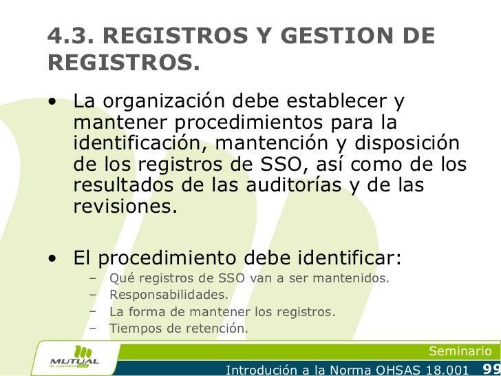 4.3. REGISTROS Y GESTION DEREGISTROS.• La organización debe establecer y  mantener procedimientos para la  identificación,...