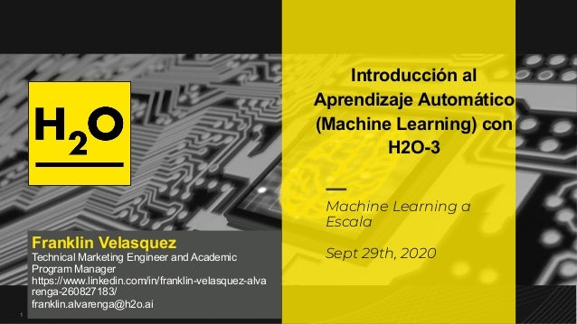 11 Machine Learning a Escala Sept 29th, 2020 Franklin Velasquez Technical Marketing Engineer and Academic Program Manager ...
