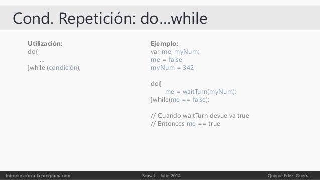 Cond. Repetición: do…while Introducción a la programación Braval – Julio 2014 Quique Fdez. Guerra Utilización: do{ … }whil...