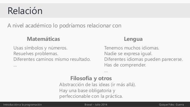 Relación A nivel académico lo podríamos relacionar con Introducción a la programación Braval – Julio 2014 Quique Fdez. Gue...