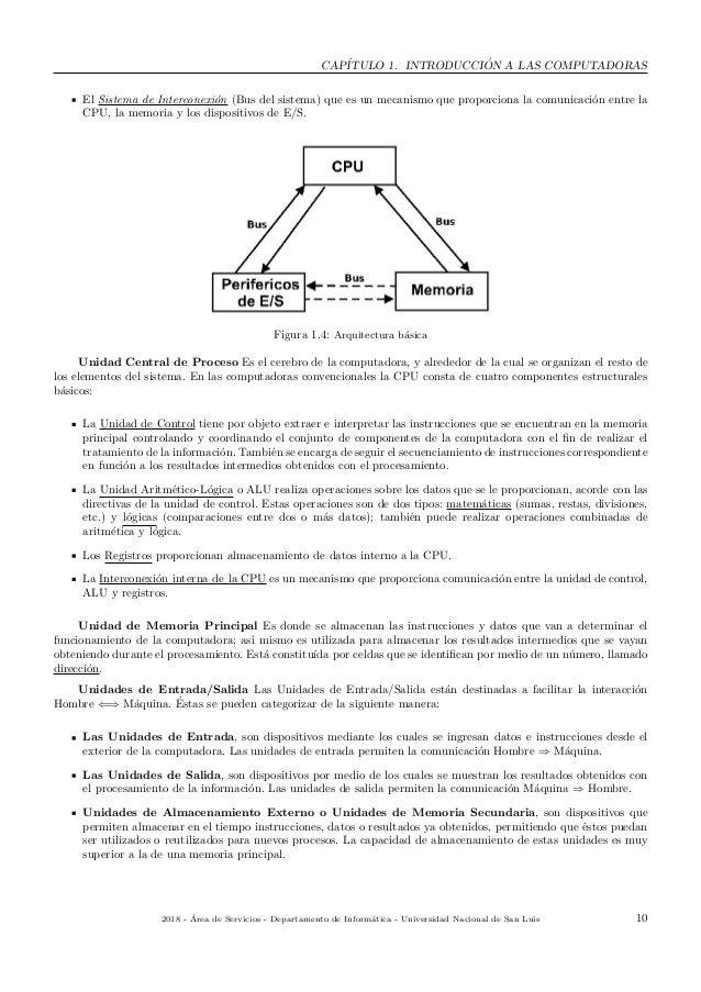 CAP´ITULO 1. INTRODUCCI ´ON A LAS COMPUTADORAS El Sistema de Interconexi´on (Bus del sistema) que es un mecanismo que prop...