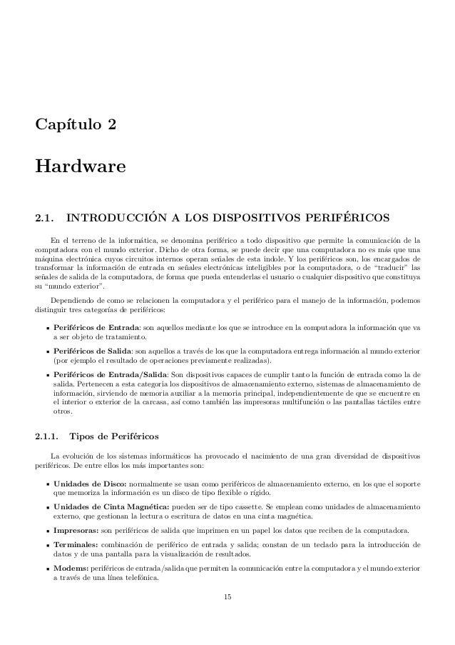 Cap´ıtulo 2 Hardware 2.1. INTRODUCCI´ON A LOS DISPOSITIVOS PERIF´ERICOS En el terreno de la inform´atica, se denomina peri...