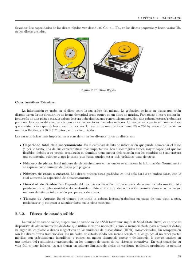 CAP´ITULO 2. HARDWARE elevadas. Las capacidades de los discos r´ıgidos van desde 160 Gb. a 1 Tb., en los discos peque˜nos ...