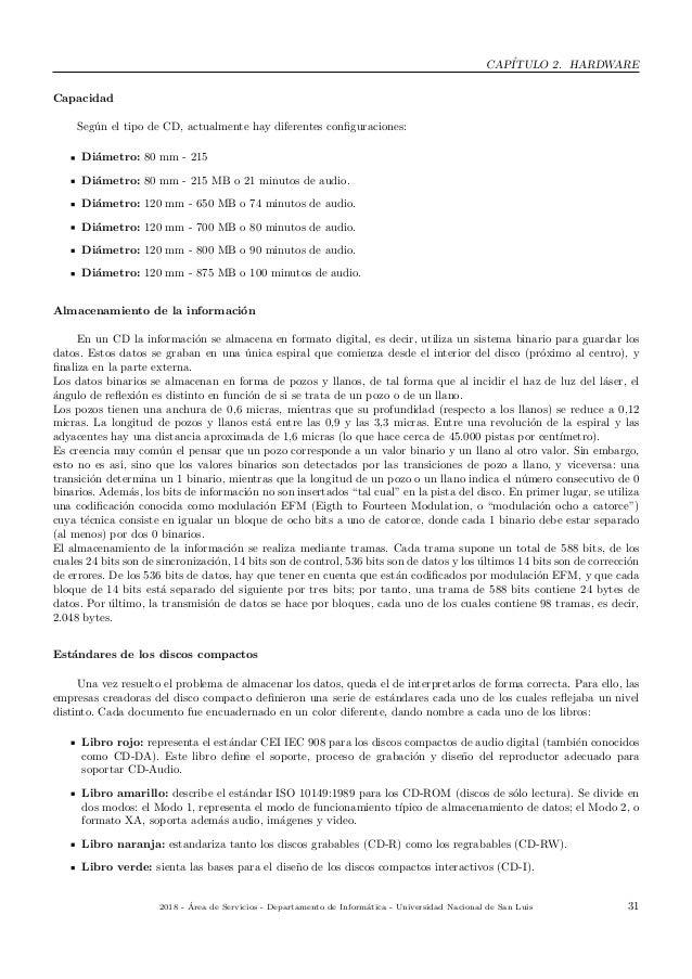 CAP´ITULO 2. HARDWARE Capacidad Seg´un el tipo de CD, actualmente hay diferentes configuraciones: Di´ametro: 80 mm - 215 Di...