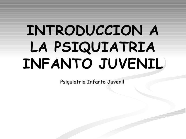 INTRODUCCION A LA PSIQUIATRIA INFANTO JUVENIL Psiquiatria Infanto Juvenil