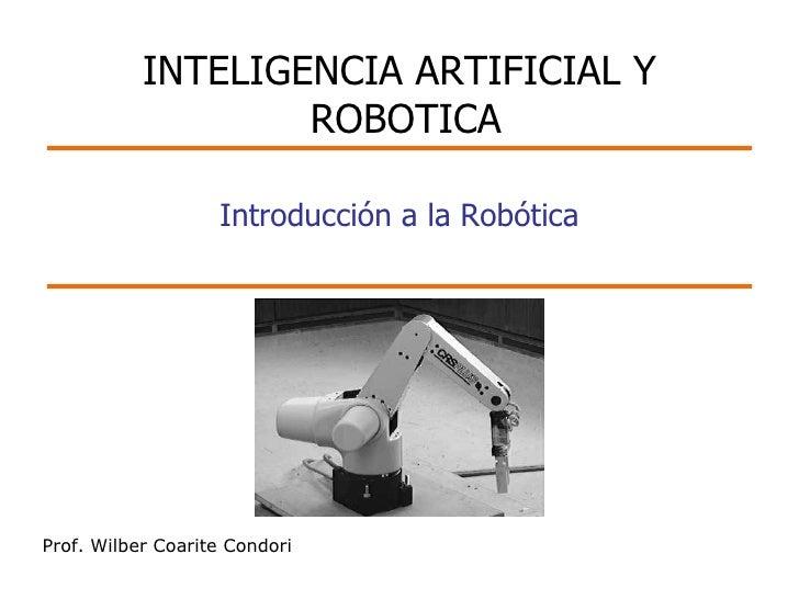 Prof. Wilber Coarite Condori Introducción a la Robótica INTELIGENCIA ARTIFICIAL Y  ROBOTICA