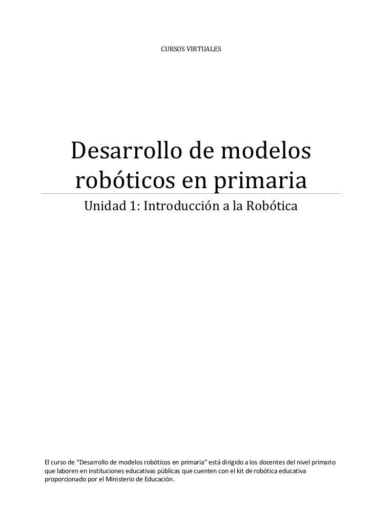 CURSOS VIRTUALES         Desarrollo de modelos         robóticos en primaria              Unidad 1: Introducción a la Robó...