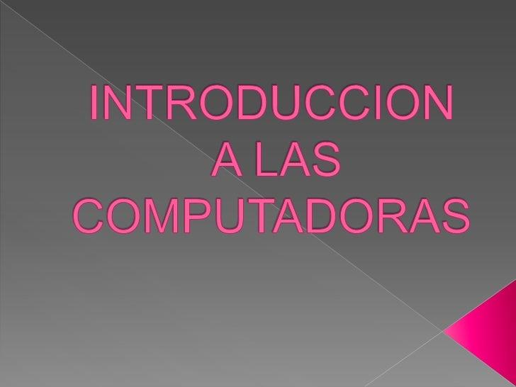 INTRODUCCION A LAS COMPUTADORAS<br />