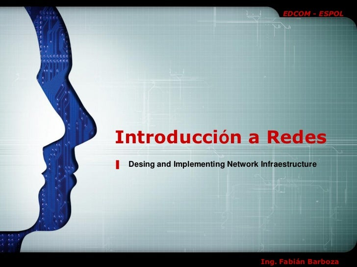 EDCOM - ESPOLIntroducción a Redes Desing and Implementing Network Infraestructure                                  Ing. Fa...