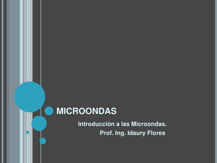 microondas<br />Introducción a las Microondas.<br />Prof. Ing. Idaury Flores<br />