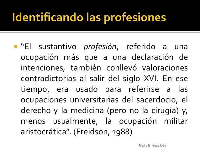 """   """"El sustantivo profesión, referido a una    ocupación más que a una declaración de    intenciones, también conllevó va..."""