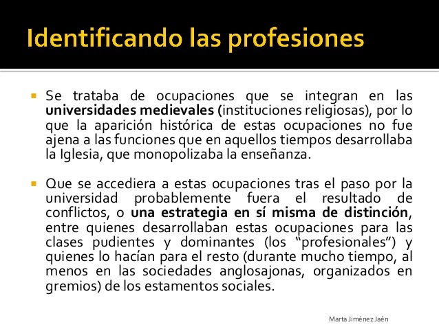    Se trataba de ocupaciones que se integran en las    universidades medievales (instituciones religiosas), por lo    que...