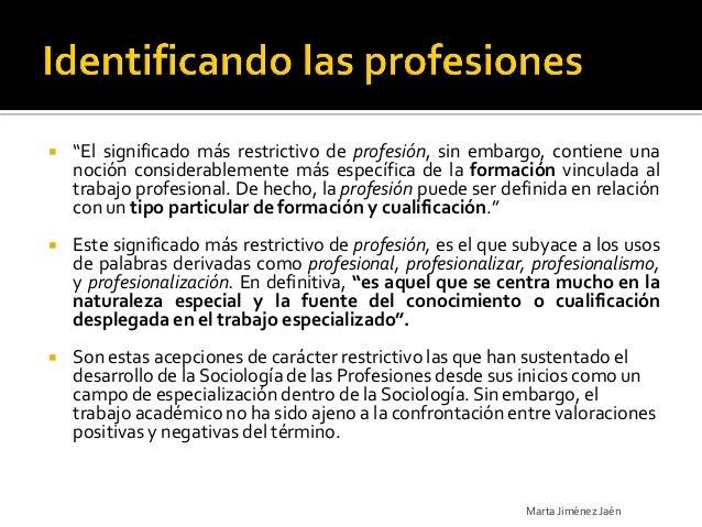 """   """"El significado más restrictivo de profesión, sin embargo, contiene una    noción considerablemente más específica de ..."""