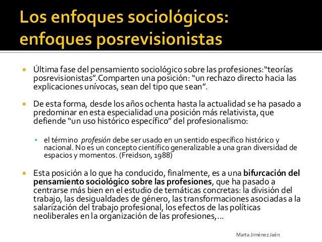 """   Última fase del pensamiento sociológico sobre las profesiones:""""teorías    posrevisionistas"""".Comparten una posición: """"u..."""