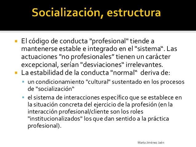 """ El código de conducta """"profesional"""" tiende a  mantenerse estable e integrado en el """"sistema"""". Las  actuaciones """"no profe..."""