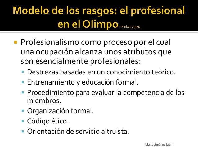    Profesionalismo como proceso por el cual    una ocupación alcanza unos atributos que    son esencialmente profesionale...