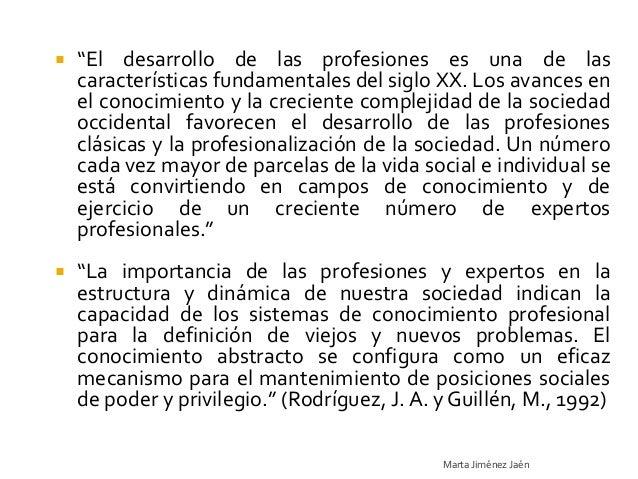 """   """"El desarrollo de las profesiones es una de las    características fundamentales del siglo XX. Los avances en    el co..."""